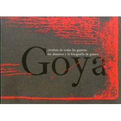 Goya cronista de todas las guerras, los desastres y la fotografía de guerra